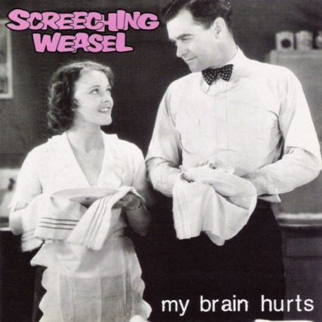 screeching-weasel-my-brain-hurts-e1461794535329